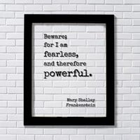Mary Shelley - Floating Quote - Frankenstein - Beware; for I am fearless, and therefore powerful
