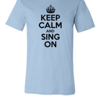 Keep calm and sing on - Unisex T-shirt