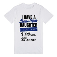 """I Have A Beautiful Daughter, I Also Have A Gun, A Shovel And An Alibi"""