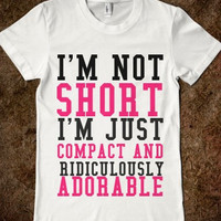 Im not short, i'm just compact