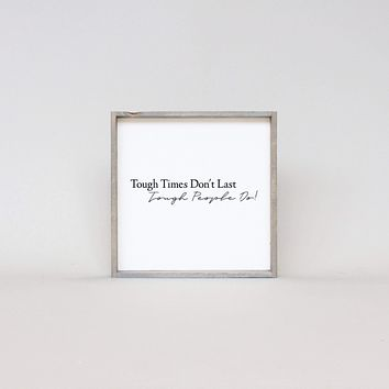 Tough Times Don't Last Tough People Do Sign - Multiple Color Options Available