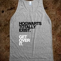 Hogwarts Totally Exists. Get Over It. (Tank)