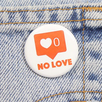No Love 1.25 Inch Pin Back Button Badge
