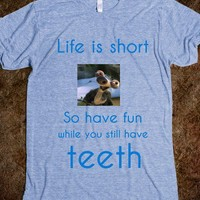 Life is short, So have fun while you still have teeth