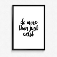"PRINTABLE art""do more than just exist""inspirational print,typographyc,black and white,watercolor design,home decor,wall decor,dorm decor"