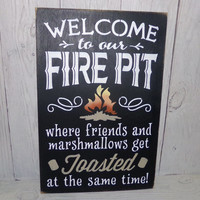 """Welcome To Our Firepit (LARGE SIZE)-Where Friends And Marshmallows Get Toasted At The Same Time- 12"""" X 18""""Painted Wood Sign-Custom Colors"""