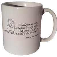 """Winnie the Pooh """"Yesterday is history, tomorrow is a mystery"""" quote 11 oz coffee tea mug"""