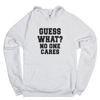 Guess What, No One Cares-Unisex White Hoodie