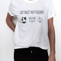 eat fruit no friends Tshirt tees funny gift vegetarian vegan girl teenager teens daughter sister