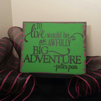 Peter Pan Sign - To Live Would Be An Awfully Big Adventure, Disney Sign, Peter Pan Bedroom, Peter Pan Quote