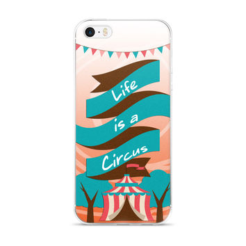 Life is a Circus iPhone 5/5s/Se, 6/6s, 6/6s Plus Case