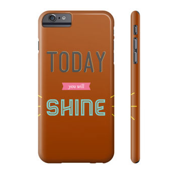 Today You Will Shine Phone Case