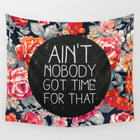 Ain't Nobody Got Time For That Wall Tapestry by Sara Eshak
