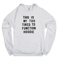 This Is My Too Tired To Function Hoodie (Id6022041) |