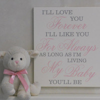 I'll love you forever, I'll like you for always, as long as I'm living my baby you'll be - Light Pink / Gray Baby Girl Nursery Decor, Sign