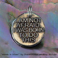 I am not afraid  (031) ... Inspirational Quote on Fine Silver Charm