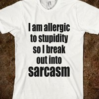 I AM ALLERGIC TO STUPIDITY so I break out into sarcasm - underlinedesign