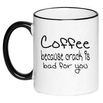 Coffee Because Crack Is Bad For You Funny Sarcasm Black and White Humorous Sarcastic Adult Coffee Cup 11 Ounce Ceramic Mug
