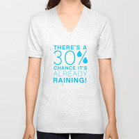 There's a 30% chance that it's already raining.- Quote from the movie Mean Girls Unisex V-Neck by AllieR