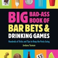 Big Bad-Ass Book of Bar Bets & Drinking Games: Hundreds of Tricks and Tips to Keep the Party Going