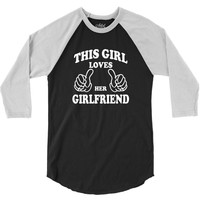 This Girl Loves Her Girlfriend 3/4 Sleeve Shirt