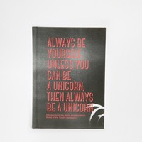 Always Be Yourself Unless You Can Be A Unicorn Then Be A Unicorn