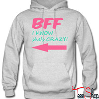 BFF I know she's CRAZY! hoodie