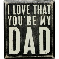Primitives By Kathy Box Sign, 3.5 by 4-Inch, You're My Dad