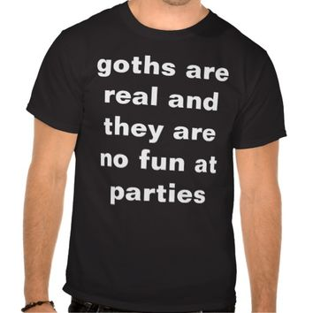 goths are real tshirt