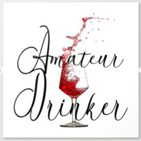 Amateur Drinker Visual Inspiration For Home Decor And Apparels by OLena Art by OLenaArt @LenaOwens