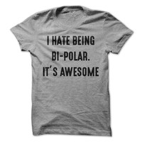 I Hate Being Bi-Polar. It's Awesome