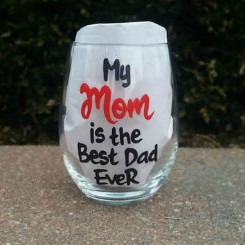 My Mom Is The Best Dad Ever handpainted stemless wine glass