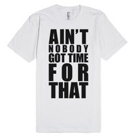 Ain't Nobody Got Time For That (Black)-Unisex White T-Shirt
