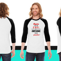 Anyone Can Be COOL But AWESOME Takes Practice American Apparel Unisex 3/4 Sleeve T-Shirt