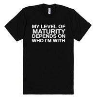 My level of maturity depends on who i'm with-Unisex Black T-Shirt