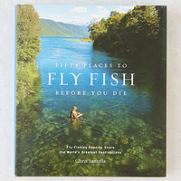 50 Places To Fly Fish Before You Die By Chris Santella - Urban Outfitters