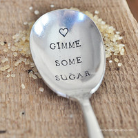 Gimme Some Sugar - Hand Stamped, Vintage Sugar Spoon for Your Sweetie by jessicaNdesigns