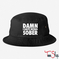 Damn I Hate Being Sober bucket hat