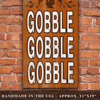 "Fun fall typography wooden plaque with the words...Gobble Gobble Gobble.  Approx. 11""x19""x1"".  Handmade."