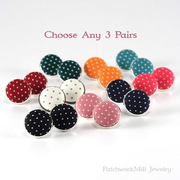 Stud Earrings Choose Any Three Pairs Polka Dots Earring Posts, Pick Any Stud Earring Set Handmade Fabric Covered Button Jewelry Bridesmaids