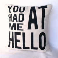 You Had Me At Hello Pillow Cover // 16x16 Pillow by michelledwight