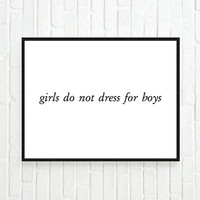 girls do not dress for boys fashion quote inspirational tumblr quote typographic print feminist equality tumblr room decor framed quotes