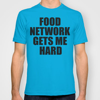 Food Network Gets Me Hard T-shirt by Raunchy Ass Tees
