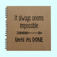 It always seems impossible until its done - Book, Large Journal, Personalized Book, Personalized Journal, Scrapbook, Smashbook