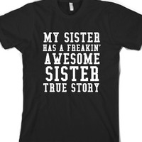 My Sister Has A Freakin' Awesome Sister True Story Blk-T-Shirt 2XL |