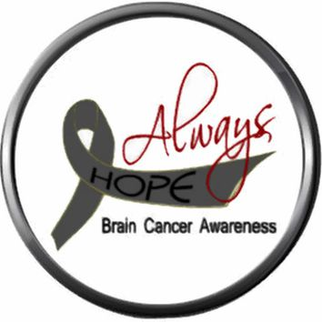 Always Hope Courage Faith Strength Cure Brain Cancer Survivor Gray Awareness Ribbon Support 18MM - 20MM Snap Jewelry Charm