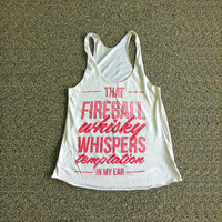 Fireball Whisky Whispers Temptation in my ear - cute country tank top