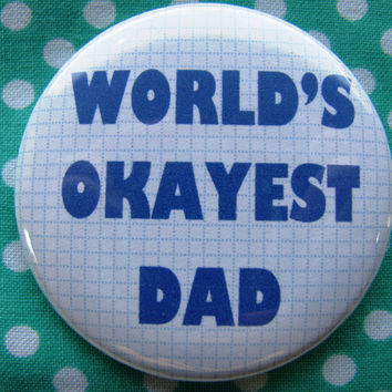 World's Okayest Dad - 2.25 inch pinback button badge