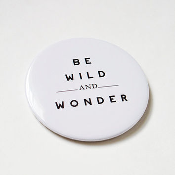 """Be Wild & Wonder™ Pinback Button Large 3""""x5"""" Retro Typography Pinback Button Clothing Accessory White and Black Text Button"""