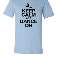 keeep calm and dance on - Unisex T-shirt